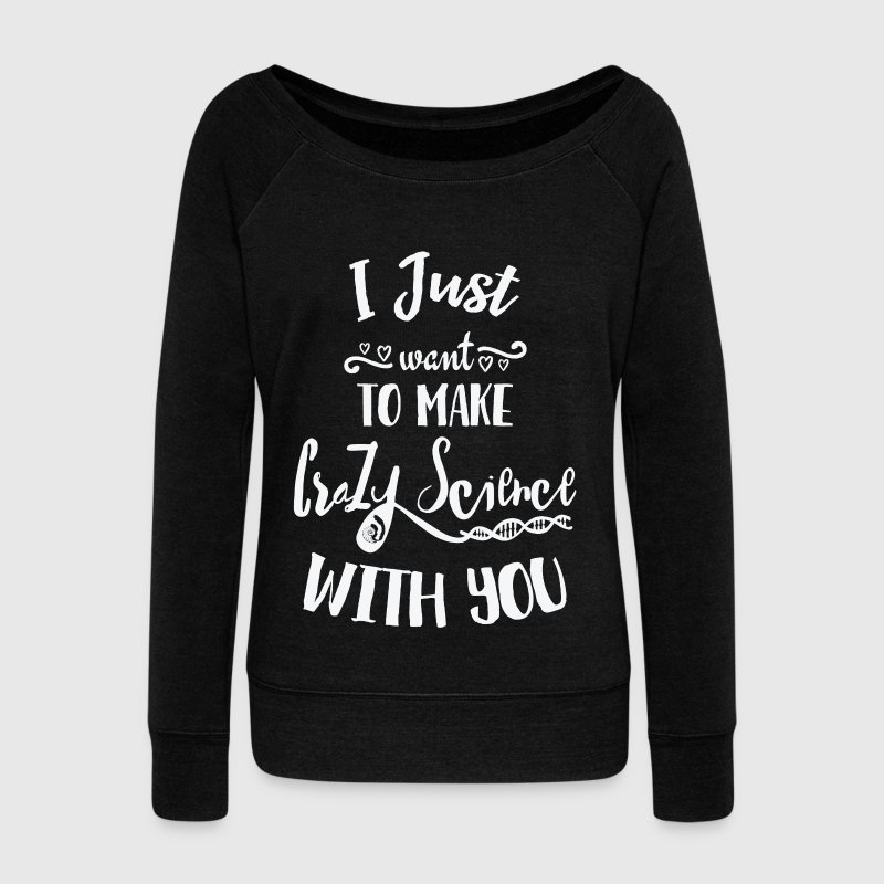 I Just Want To Make Crazy Science With You Cosima - Women's Wideneck Sweatshirt