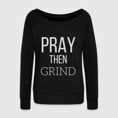 Pray Then Grind - Women's Wideneck Sweatshirt