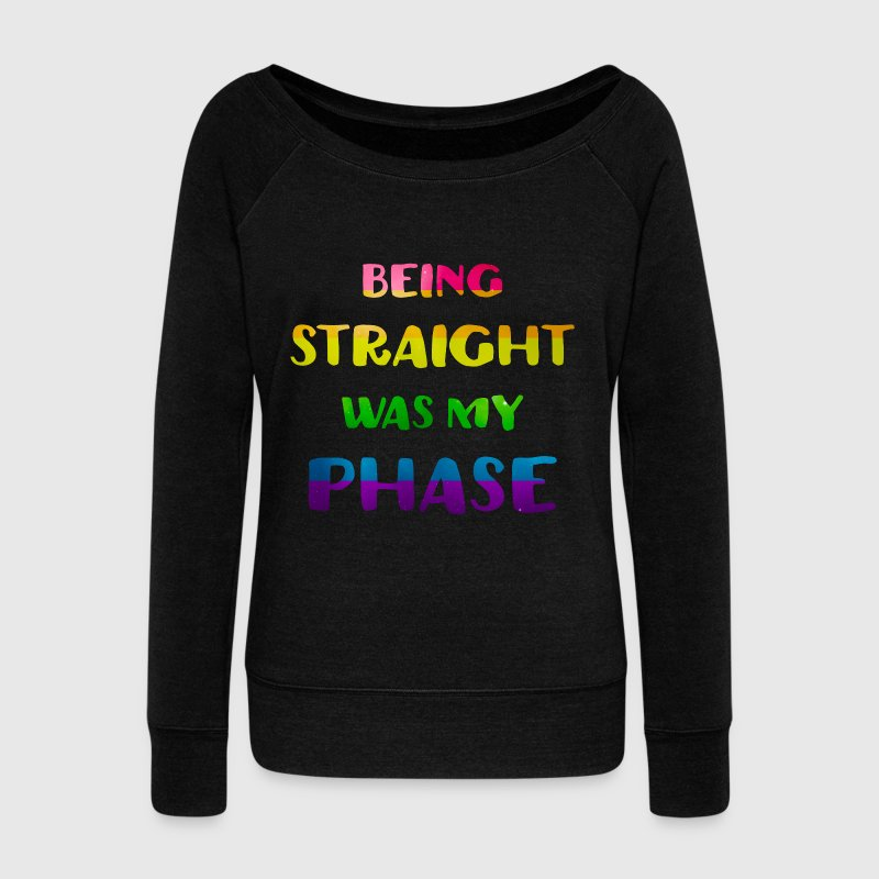 Being Straight Was My Phase Funny LGBT - Women's Wideneck Sweatshirt