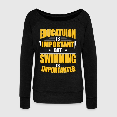 Education Culture SWIMMING IS IMPORTANTER - Women's Wideneck Sweatshirt