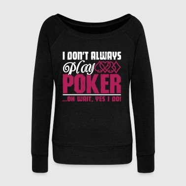 Play Poker Play Poker Shirt - Women's Wideneck Sweatshirt