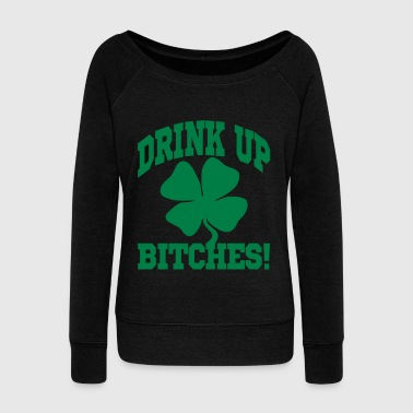Drink Up Bitches! - Women's Wideneck Sweatshirt