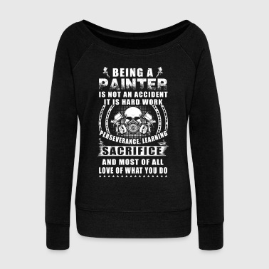 Painter Being A Painter T Shirts - Women's Wideneck Sweatshirt