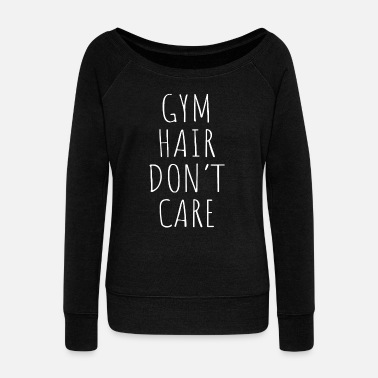 Hairdresser Gym hair don't care - Women's Wideneck Sweatshirt
