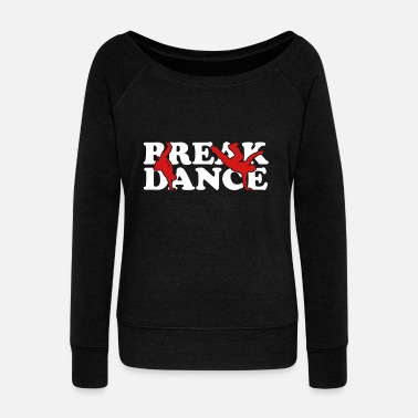 Break Dance Break Dance - Women's Wideneck Sweatshirt