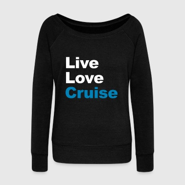 Cruise Ship Live Love Cruise - Family Cruises Vacations Gift - Women's Wideneck Sweatshirt