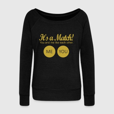 Match It's a match! - Women's Wideneck Sweatshirt