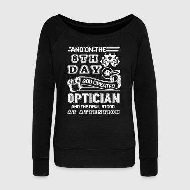 Optician God Created Optician Shirt - Women's Wideneck Sweatshirt