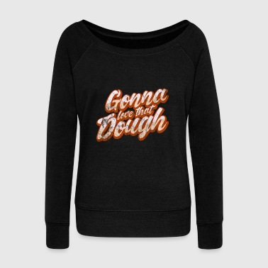 Dough Gonna Love that Dough - Women's Wideneck Sweatshirt