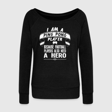 Pong I'm a ping pong player - Women's Wideneck Sweatshirt