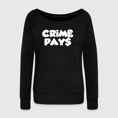 Pay CRIME PAYS - Women's Wideneck Sweatshirt