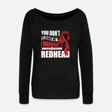 Redheads YOU DONT SCARE ME I MARRIED A REDHEAD - Women's Wideneck Sweatshirt