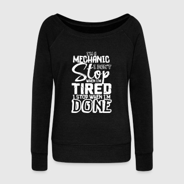 Mechanic Funny Gift Don't Stop When Tired Stop When Done! - Women's Wideneck Sweatshirt