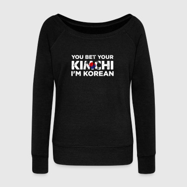 You Bet Your Kimchi I'm Korean Funny National Dish Saying Patriotic Gift Idea - Women's Wideneck Sweatshirt
