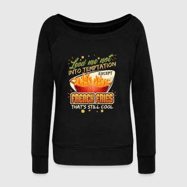 Lead Me Not Into Temptation Except French Fries That's Still Cool - Women's Wideneck Sweatshirt