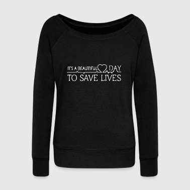 Nurse - it's a beautiful day to save lives, best - Women's Wideneck Sweatshirt