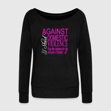 I Stand Against Domestic Violence Shirt - Women's Wideneck Sweatshirt