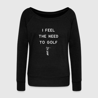 White Golf Golf Shirt I Feel The Need To Golf White Golfing Golfers Funny Dad Gift - Women's Wideneck Sweatshirt