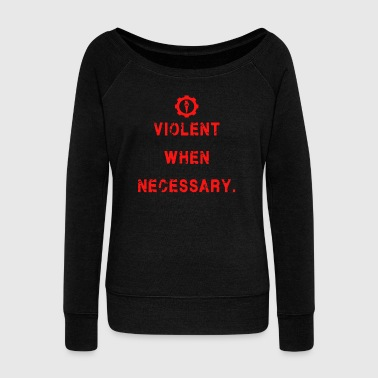 Violent Violent Shirt - Women's Wideneck Sweatshirt