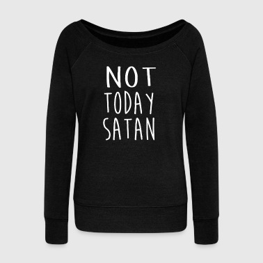 Not Today Satan Tshirt - Women's Wideneck Sweatshirt