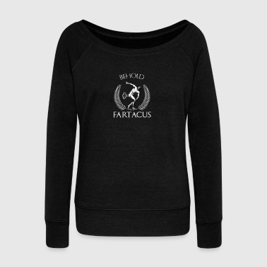 Behold Fartacus T-Shirt, Funny Fart Greek Gods - Women's Wideneck Sweatshirt