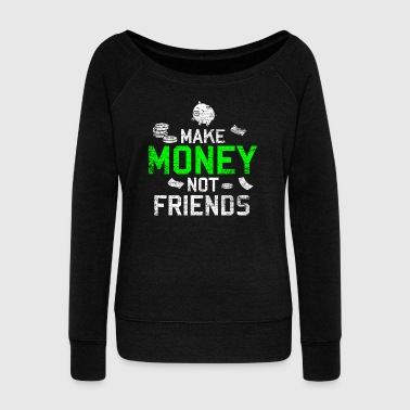 Pick Up Make Money Not Friends - Women's Wideneck Sweatshirt