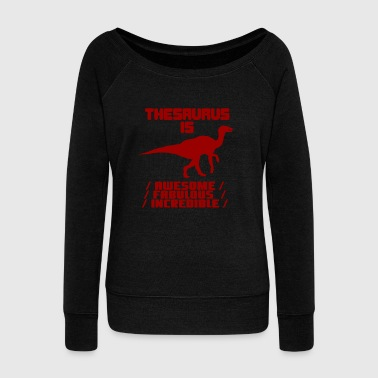 Funny Thesaurus Dinosaur Shirt Thesaurus Rex tshirt Awesome fabulous incredible - Women's Wideneck Sweatshirt