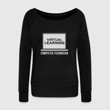 Virtual Learning Computer Technician Humour Pc - Women's Wideneck Sweatshirt