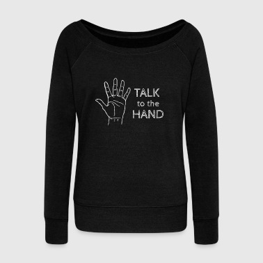 Talk To The Hand - Women's Wideneck Sweatshirt