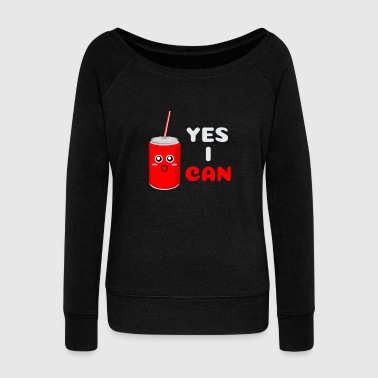 Random Yes I Can Funny Can Pun - Women's Wideneck Sweatshirt