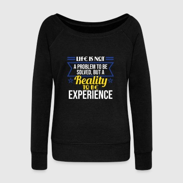 Psychology Realists Quote TShirt Design Reality to be experienced - Women's Wideneck Sweatshirt