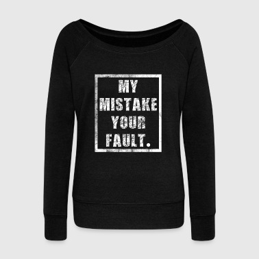 Insanity Funny It's not my fault Joke Tee Design My mistake your fault - Women's Wideneck Sweatshirt