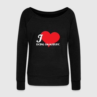 Provocative Funny Description Immature Tshirt Design I love being Immature - Women's Wideneck Sweatshirt