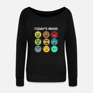 Weak Funny Mood Swing T Shirt Design Today s modd - Women's Wideneck Sweatshirt