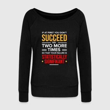 Psychology If at First you Succeed Psychologist Psychology - Women's Wideneck Sweatshirt
