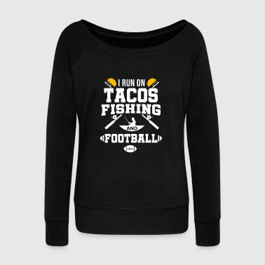 Carp I run on Tacos Fishing Football Fisherman Fish - Women's Wideneck Sweatshirt