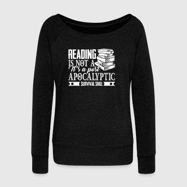 Reading Reading Books Survival Skill Shirt - Women's Wideneck Sweatshirt