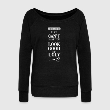 Bling Bling If We Can't Make You Look Good You Ugly - Women's Wideneck Sweatshirt
