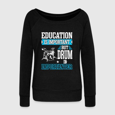Important Education Is Important But Drum Is Importanter - Women's Wideneck Sweatshirt