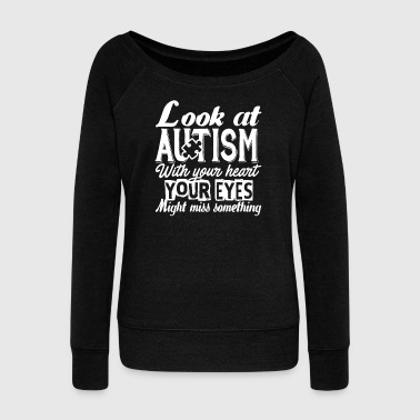 Autism Awareness Look At Autism With Heart Shirt - Women's Wideneck Sweatshirt