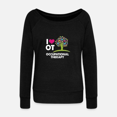 Occupational Therapy I HEART LOVE OT OCCUPATIONAL THERAPY T SHIRT - Women's Wideneck Sweatshirt