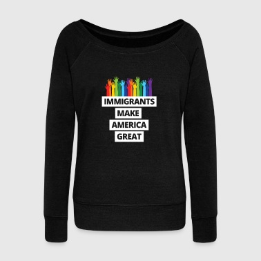 Political Immigrants Make America Great - Women's Wideneck Sweatshirt
