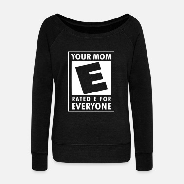 Pregnancy Your Mom is rated E for everyone - Women's Wideneck Sweatshirt