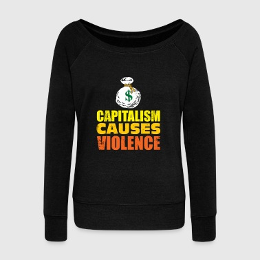 Capitalism Causes Violence gun violence quote - Women's Wideneck Sweatshirt