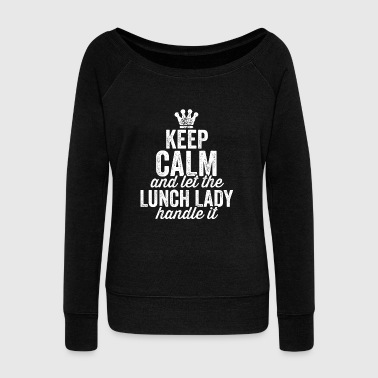 Keep Calm and Let The Lunch Lady Handle It Shirt School - Women's Wideneck Sweatshirt