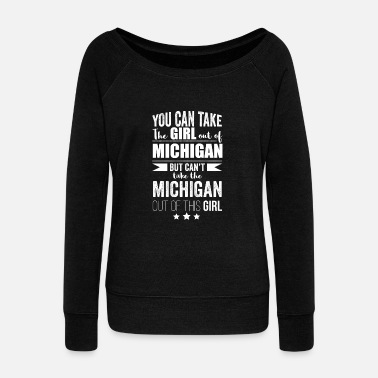 Graduation Can take the girl out of Michigan but Can't take the Michigan out of the Girl - Women's Wideneck Sweatshirt