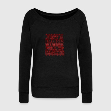 Barb Nancy TV Movie Series Cool Gift Nice Amazing - Women's Wideneck Sweatshirt