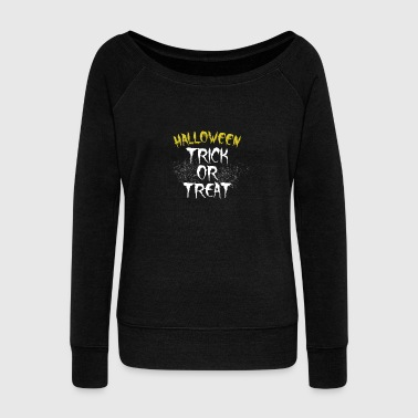 Trick or treat halloween October Holiday - Women's Wideneck Sweatshirt