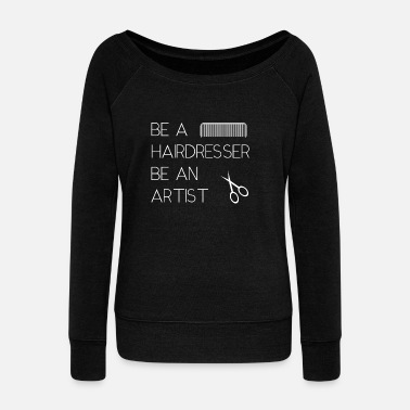 Hairdresser BE A HAIRDRESSER BE AN ARTIST - Women's Wideneck Sweatshirt