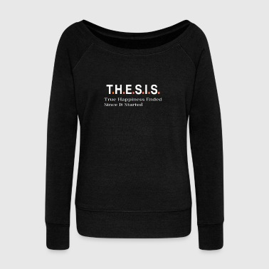 Top Fun Post Grad Happiness Ended Thesis PHD Gift Design - Women's Wideneck Sweatshirt